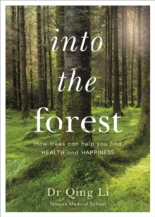Into the Forest : How Trees Can Help You Find Health and Happiness, Paperback / softback Book