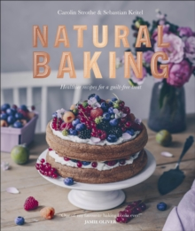 Natural Baking : Healthier Recipes for a Guilt-Free Treat, Hardback Book