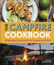 The Campfire Cookbook : 80 Imaginative Recipes for Cooking Outdoors, Hardback Book