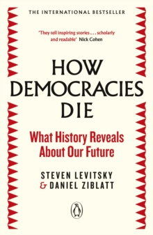 How Democracies Die : The International Bestseller: What History Reveals About Our Future, Paperback / softback Book