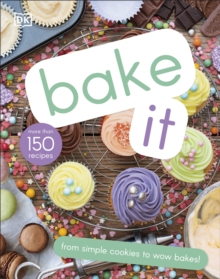 Bake It : More Than 150 Recipes for Kids from Simple Cookies to Creative Cakes!, Hardback Book