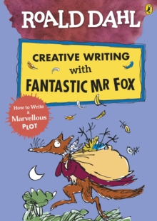 Roald Dahl Creative Writing with Fantastic Mr Fox: How to Write a Marvellous Plot, Paperback / softback Book
