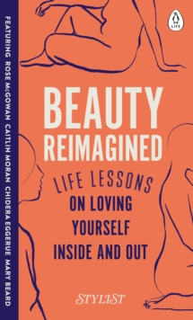 Beauty Reimagined : Life lessons on loving yourself inside and out, Hardback Book