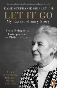Let It Go : My Extraordinary Story - From Refugee to Entrepreneur to Philanthropist, Paperback / softback Book