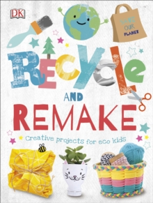 Recycle and Remake : Creative Projects for Eco Kids, Hardback Book