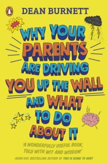 Why Your Parents Are Driving You Up the Wall and What To Do About It : THE BOOK EVERY TEENAGER NEEDS TO READ, Paperback / softback Book