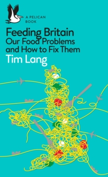 Feeding Britain : Our Food Problems and How to Fix Them, Paperback / softback Book