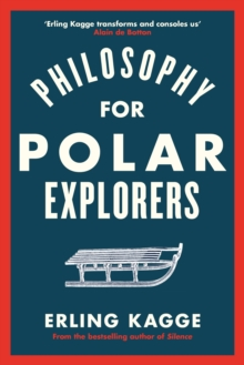 Philosophy for Polar Explorers : Sixteen Life Lessons to Help You Take Stock and Recalibrate, Hardback Book