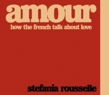 Amour : How the French Talk about Love, Hardback Book