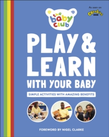Play and Learn With Your Baby : Simple Activities with Amazing Benefits, Paperback / softback Book