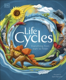 Life Cycles : Everything from Start to Finish, Hardback Book