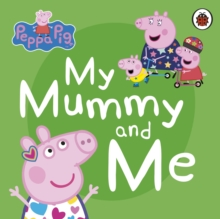 Peppa Pig: My Mummy and Me, Board book Book