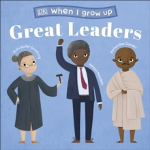 When I Grow Up - Great Leaders : Kids Like You that Became Inspiring Leaders, Board book Book