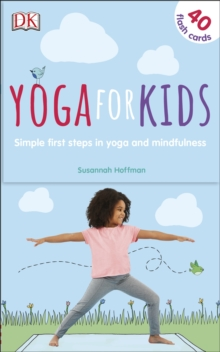 Yoga For Kids : Simple First Steps in Yoga and Mindfulness, Cards Book