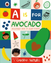A is for Avocado: An Alphabet Book of Plant Power, Hardback Book