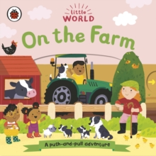 Little World: On the Farm : A push-and-pull adventure, Board book Book