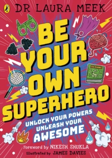 Be Your Own Superhero : Unlock Your Powers. Unleash Your Awesome., Paperback / softback Book