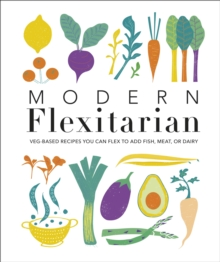 Modern Flexitarian : Veg-based Recipes you can Flex to add Fish, Meat, or Dairy, Hardback Book