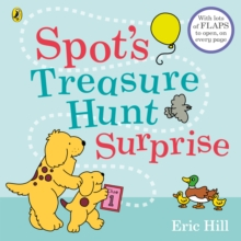 Spot's Treasure Hunt Surprise : with lots of flaps to open, on every page, Board book Book