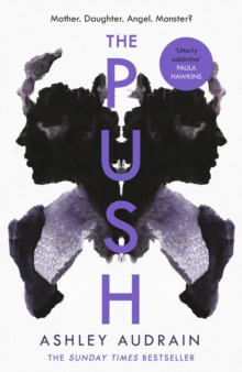 The Push : Mother. Daughter. Angel. Monster? The Sunday Times bestseller, Hardback Book