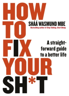 How to Fix Your Sh*t : A Straightforward Guide to a Better Life, Paperback / softback Book