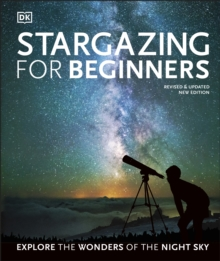 Stargazing for Beginners : Explore the Wonders of the Night Sky, Hardback Book