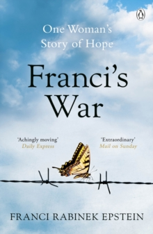 Franci's War : The incredible true story of one woman's survival of the Holocaust, Paperback / softback Book