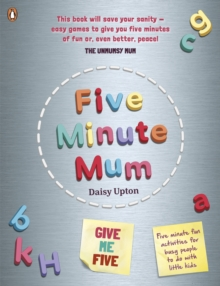 Five Minute Mum: Give Me Five : Five minute, easy, fun games for busy people to do with little kids, Paperback / softback Book