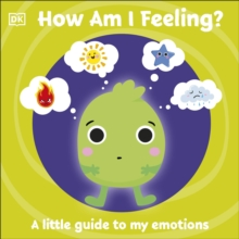 First Emotions: How Am I Feeling? : A little guide to my emotions, Board book Book