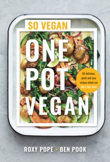 One Pot Vegan : 80 quick, easy and delicious plant-based recipes from the creators of SO VEGAN, EPUB eBook