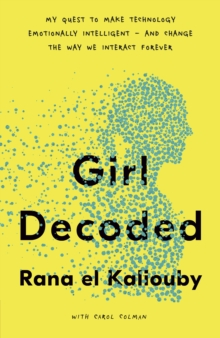 Girl Decoded : My Quest to Make Technology Emotionally Intelligent - and Change the Way We Interact Forever, Hardback Book