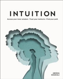 Intuition : Access your inner wisdom. Trust your instincts. Find your path., Hardback Book