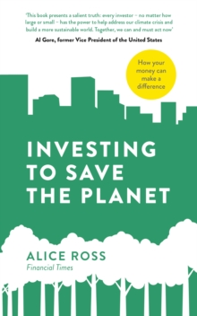 Investing To Save The Planet : How Your Money Can Make a Difference, Paperback / softback Book