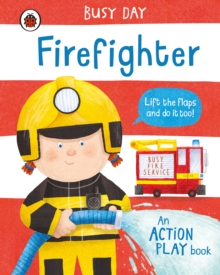 Busy Day: Firefighter : An action play book, Board book Book