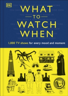 What to Watch When : 1,000 TV Shows for Every Mood and Moment, Hardback Book