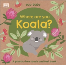 Eco Baby Where Are You Koala? : A Plastic-free Touch and Feel Book, Board book Book