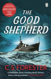 The Good Shepherd : 'Unbelievably good. Amazing tension, drama and atmosphere' James Holland, Paperback / softback Book