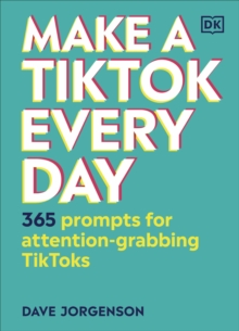 Make a TikTok Every Day : 365 Prompts for Attention-Grabbing TikToks, Hardback Book