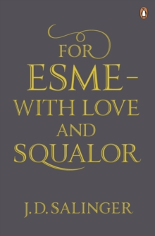 For Esme - with Love and Squalor : And Other Stories, Paperback Book