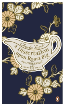 A Dissertation Upon Roast Pig & Other Essays, Paperback Book