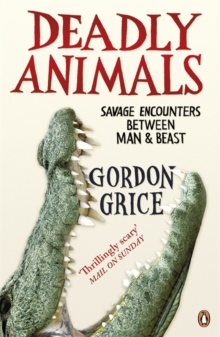 Deadly Animals : Savage Encounters Between Man and Beast, Paperback Book