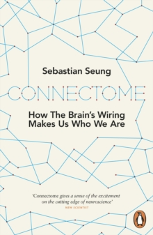 Connectome : How the Brain's Wiring Makes Us Who We Are, Paperback Book
