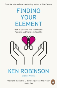 Finding Your Element : How to Discover Your Talents and Passions and Transform Your Life, Paperback Book