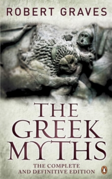 The Greek Myths : The Complete and Definitive Edition, Paperback Book