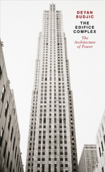 The Edifice Complex : The architecture of power, Paperback Book