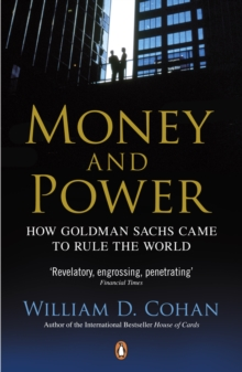 Money and Power : How Goldman Sachs Came to Rule the World, Paperback Book