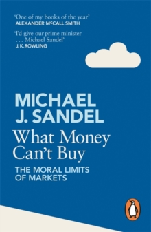 What Money Can't Buy : The Moral Limits of Markets, Paperback / softback Book