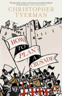 How to Plan a Crusade : Reason and Religious War in the High Middle Ages, Paperback / softback Book