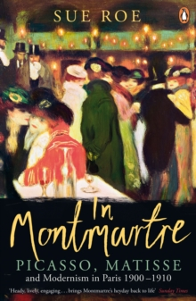 In Montmartre : Picasso, Matisse and Modernism in Paris, 1900-1910, Paperback Book