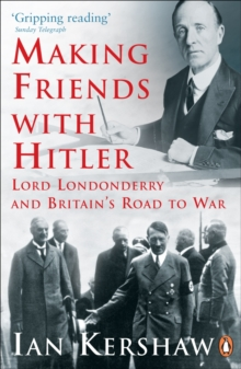 Making Friends with Hitler : Lord Londonderry and Britain's Road to War, EPUB eBook
